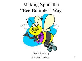Making Splits the  Bee Bumbler  Way
