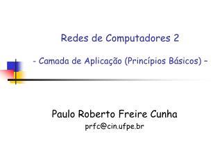 Redes de Computadores 2 - Camada de Aplicação (Princípios Básicos) –