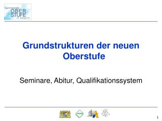 Grundstrukturen der neuen Oberstufe Seminare, Abitur, Qualifikationssystem
