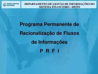 Programa Permanente de Racionaliza��o de Fluxos  de Informa��es P  R  F  I