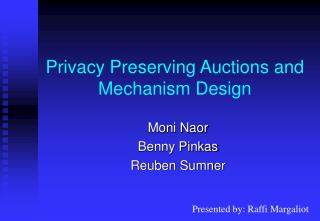 Privacy Preserving Auctions and Mechanism Design
