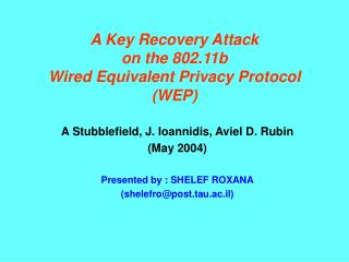 A Key Recovery Attack  on the 802.11b  Wired Equivalent Privacy Protocol (WEP)