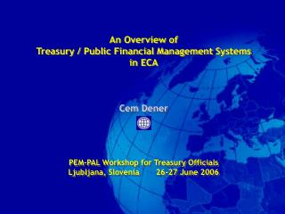 An Overview of  Treasury / Public Financial Management Systems in ECA Cem Dener