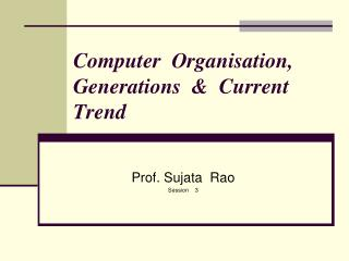 Computer  Organisation, Generations  &  Current Trend