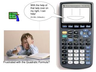 Frustrated with the Quadratic Formula?