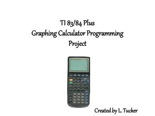 TI 83/84 Plus Graphing Calculator Programming Project