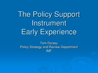 The Policy Support Instrument  Early Experience