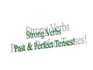 Strong Verbs Past & Perfect Tenses!
