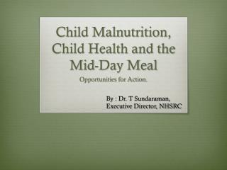 Child Malnutrition, Child Health and the Mid-Day Meal