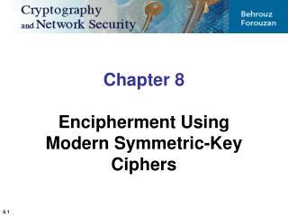 Chapter 8 Encipherment Using Modern Symmetric-Key Ciphers