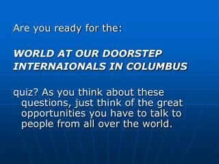 Are you ready for the: WORLD AT OUR DOORSTEP INTERNAIONALS IN COLUMBUS