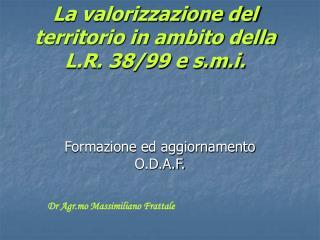 La valorizzazione del territorio in ambito della L.R. 38/99 e s.m.i.