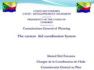 Ahmed Sitti Fatouma Chargée de la Coordination de l'Aide Commissariat Général au Plan
