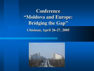 "Conference ""Moldova and Europe: Bridging the Gap"" Chisinau, April 26-27, 2005"