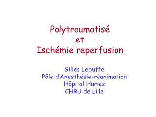 Polytraumatisé  et  Ischémie reperfusion