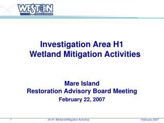 Investigation Area H1 Wetland Mitigation Activities Mare Island Restoration Advisory Board Meeting