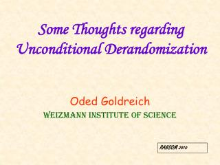Some Thoughts regarding Unconditional Derandomization