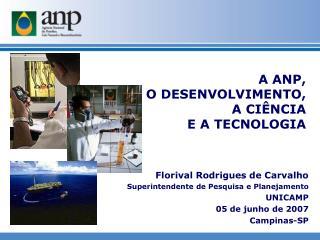 Florival Rodrigues de Carvalho Superintendente de Pesquisa e Planejamento UNICAMP