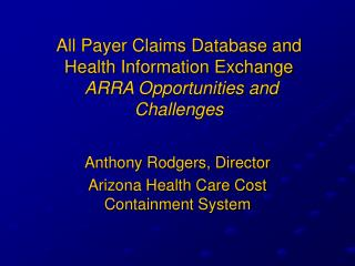 All Payer Claims Database and Health Information Exchange  ARRA Opportunities and Challenges