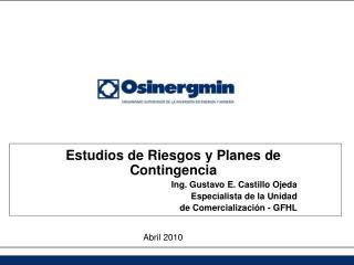 Estudios de Riesgos y Planes de Contingencia Ing. Gustavo E. Castillo Ojeda