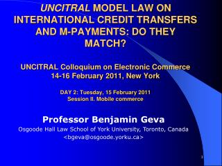 UNCITRAL MODEL LAW ON INTERNATIONAL CREDIT TRANSFERS AND M-PAYMENTS: DO THEY MATCH  UNCITRAL Colloquium on Electronic Co