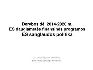 Derybos d ėl  2014-2020  m. ES daugiametės finansinės programos ES sanglaudos politika