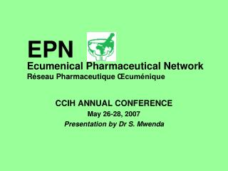 CCIH ANNUAL CONFERENCE May 26-28, 2007 Presentation by Dr S. Mwenda