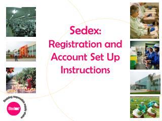 Sedex:  Registration and Account Set Up Instructions
