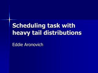 Scheduling task with heavy tail distributions