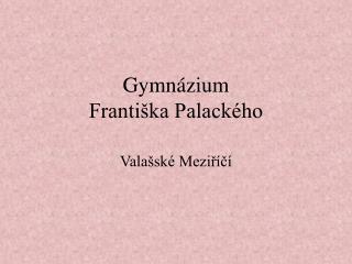 Gymnázium Františka Palackého