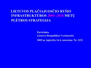 LIETUVOS PLAČIAJUOSČIO RYŠIO  INFRASTRUKTŪROS  2005–2010  METŲ PLĖTROS STRATEGIJA
