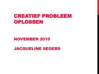 Creatief probleem oplossen november 2010 Jacqueline Segers