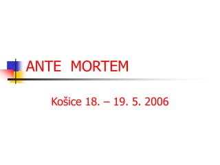 ANTE  MORTEM