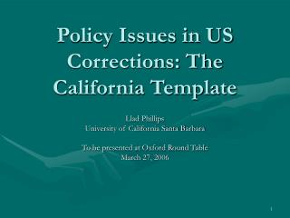 Policy Issues in US Corrections: The California Template