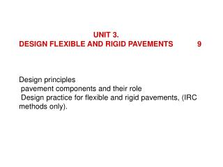 UNIT 3.      DESIGN FLEXIBLE AND RIGID PAVEMENTS  9     Design principles   pavement components and their role   Design