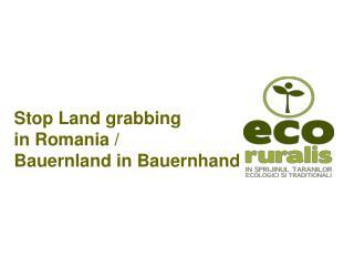 Stop Land grabbing  in Romania/  Bauernland in Bauernhand