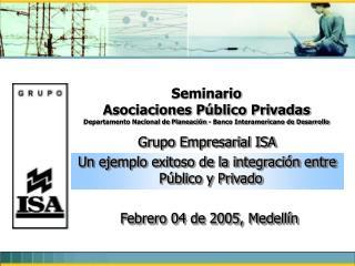 Grupo Empresarial ISA Un ejemplo exitoso de la integración entre Público y Privado