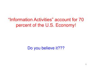 """Information Activities"" account for 70 percent of the U.S. Economy!"