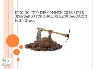 DIGGING INTO THE COMMON CORE STATE STANDARDS FOR ENGLISH LANGUAGE ARTS Fifth Grade