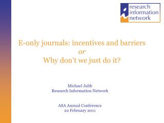 E-only journals: incentives and barriers or Why don't we just do it?