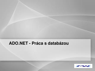 ADO.NET - Pr áca s databázou