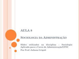 AULA 8 Sociologia da Administração