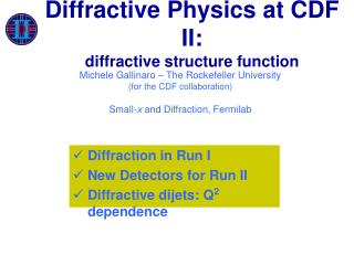 Diffraction in Run I New Detectors for Run II Diffractive dijets: Q 2  dependence