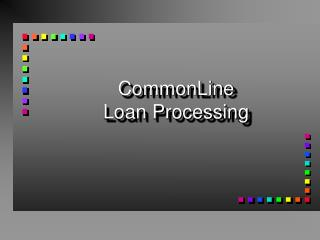 CommonLine Loan Processing