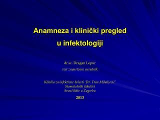 Anamneza i klinički pregled  u infektologiji dr.sc. Dragan Lepur viši znanstveni suradnik
