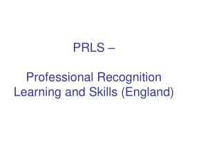 PRLS – Professional Recognition Learning and Skills (England)