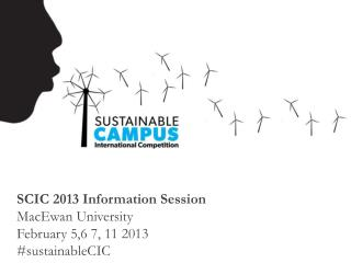 SCIC 2013 Information Session MacEwan University February 5,6 7, 11 2013 #sustainableCIC