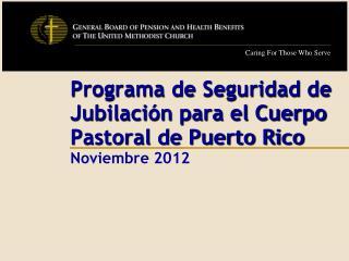 Programa de Seguridad de Jubilación para el Cuerpo Pastoral de Puerto Rico Noviembre 2012