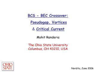 BCS - BEC Crossover:  Pseudogap, Vortices  & Critical Current