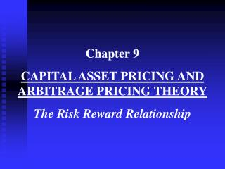 Chapter 9 CAPITAL ASSET PRICING AND ARBITRAGE PRICING THEORY The Risk Reward Relationship